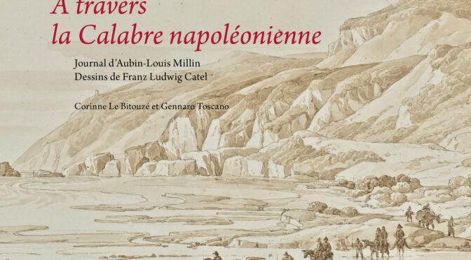 Parution : A travers la Calabre napoléonienne. Journal d'Aubin Louis Millin. Dessins de Franz Ludvig Catel