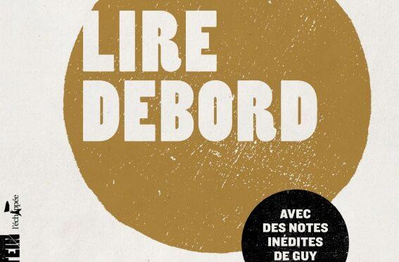 Parution : Lire Debord : avec des notes inédites de Guy Debord